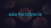 Bản tin ban chỉ đạo quốc gia phòng, chống dịch Covid-19 ngày 25/02