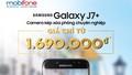 """MobiFone """"gây sốt"""" thị trường khi bán Galaxy J7 Plus giá 1,69 triệu đồng"""