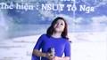 MV mới của Tố Nga, thêm một ca khúc ân tình Hà Tĩnh