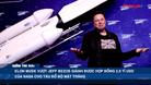 Elon Musk vượt Jeff Bezos giành được hợp đồng 2,9 tỉ USD của NASA cho tàu đổ bộ mặt trăng - Điểm tin 60s ngày 18/04