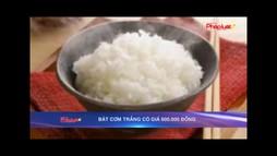 Bát cơm trắng có giá 600 nghìn đồng