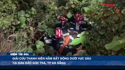 Giải cứu thanh niên nằm bất động dưới vực sâu tại bán đảo Sơn Trà - Điểm tin 60s ngày 23/1