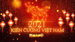 Kiên cường Việt Nam - Chào Tân Sửu 2021