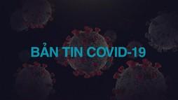 35 bệnh nhân được công bố khỏi bệnh - Bản tin Covid - 19 ngày 26/02