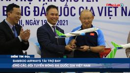Bamboo Airways tài trợ bay cho các đội tuyển bóng đá quốc gia Việt Nam -Điểm tin 60s ngày 19/04