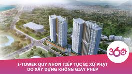 I-Tower Quy Nhơn tiếp tục bị xử phạt do xây dựng không giấy phép