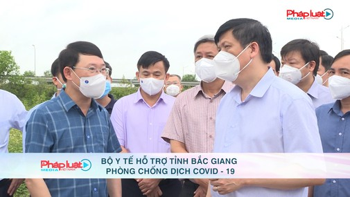 Bộ Y tế hỗ trợ tỉnh Bắc Giang phòng chống dịch COVID - 19