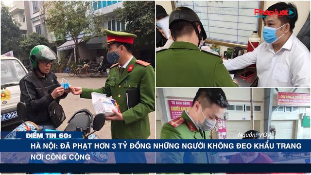 Điểm tin 60s ngày 12/05 - Hà Nội: Đã phạt hơn 3 tỷ đồng những người không đeo khẩu trang nơi công cộng