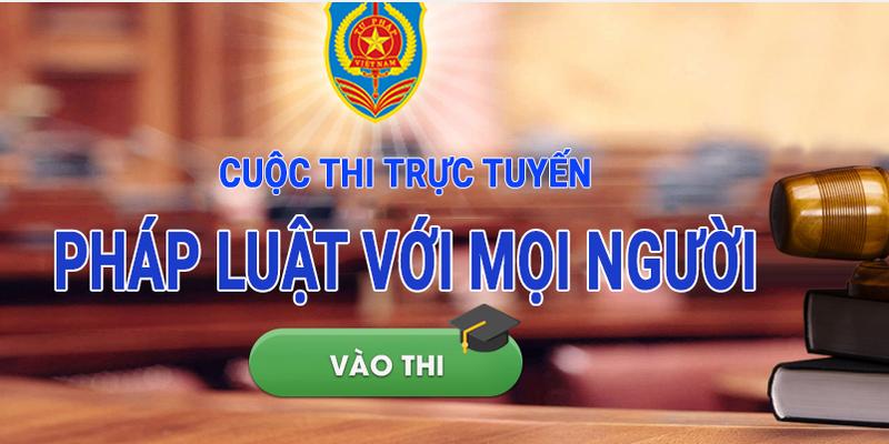 """Cuộc thi trực tuyến """"Pháp luật với mọi người"""": Lan toả phong trào học tập pháp luật"""