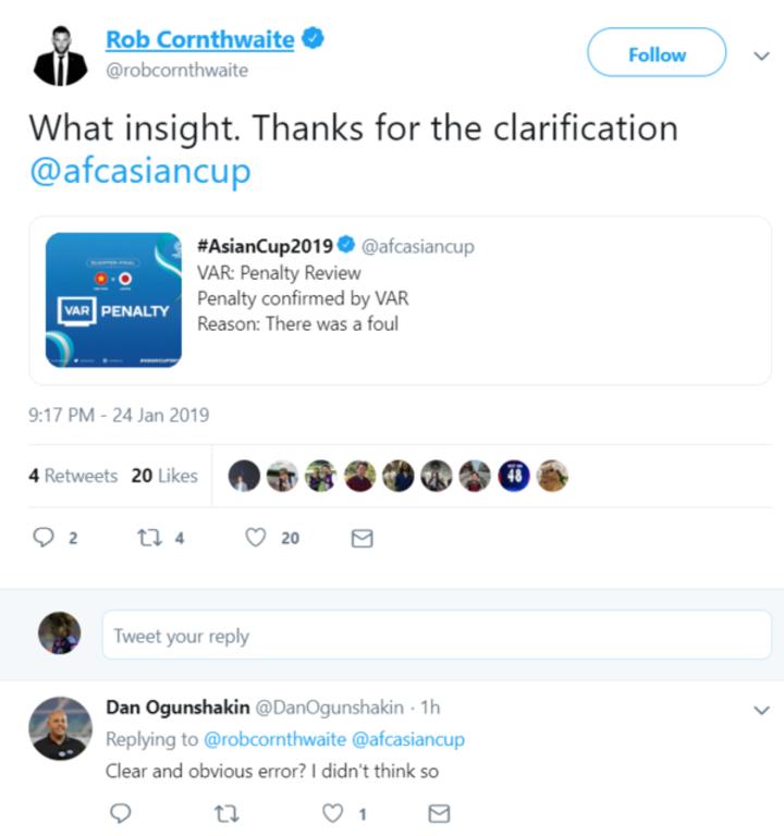 Cornthwaite còn đá đểu AFC. Tình huống VAR can thiệp khiến Việt Nam bị phạt đền được tài khoản chính thức của Asian Cup lý giải rằng: Đã có lỗi. Cornthwaite chia sẻ bài đăng kèm bình luận mỉa mai: Thật sâu sắc. Cảm ơn vì đã làm sáng tỏ vấn đề. Bên dưới, nhà báo Dan Ogunshakin của Fox Sports phản hồi: Sai lầm của trọng tài dễ thấy ư? Tôi không nghĩ vậy.
