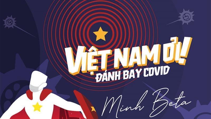 """Bài hát """"Việt Nam ơi – đánh bay Covid"""" được hàng triệu khán giả yêu thích."""