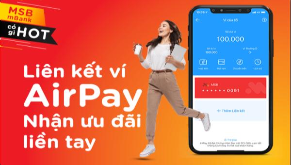 Ưu đãi liền tay cho chủ tài khoản MSB liên kết với ví điện tử Airpay