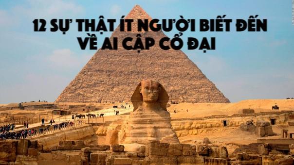 Ngỡ ngàng trước 12 sự thật ít người biết đến về Ai Cập cổ đại